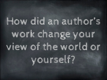 How did an author's work change your view of the world or yourself?