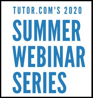 TUTOR.COM'S 2020 SUMMER WEBINAR SERIES